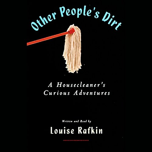 Other People's Dirt: A Housecleaner's Curious Adventures by Listen & Live Audio, Inc.