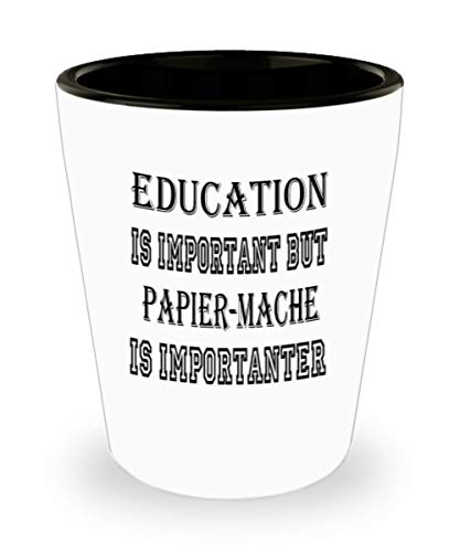 Awesome Papier-Mache Gifts White Ceramic Shot Glass - Edication Is Important - Best Inspirational Gifts and Sarcasm Hobbies Lover]()