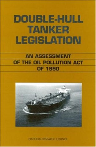 Double Hull Tanker Legislation  An Assessment Of The Oil Pollution Act Of 1990