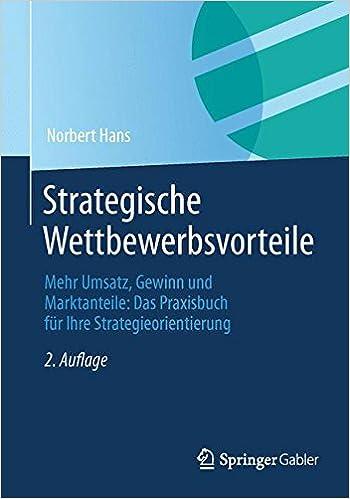 Cover des Buchs: Strategische Wettbewerbsvorteile: Mehr Umsatz, Gewinn und Marktanteile: Das Praxisbuch für Ihre Strategieorientierung