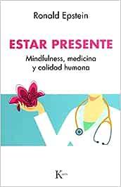 Estar presente: Mindfulness, medicina y calidad humana (Piscología)
