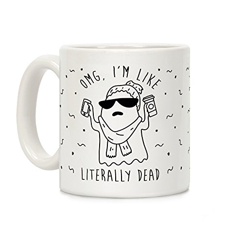 LookHUMAN OMG I'm Like Literally Dead Ghost White 11 Ounce Ceramic Coffee Mug]()