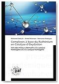 Complexes à base du Ruthénium en Catalyse d'Oxydation: Vers des milieux alternatifs à la catalyse hétérogène et à la catalyse homogène (French Edition)