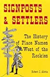 Signposts and Settlers, Robert I. Alotta, 0929387449