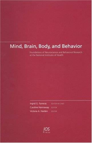 Mind, Brain, Body, And Behavior: The Foundations Of Neuroscience And Behavioral Research at the National Institutes of Health (Biomedical and Health Research) PDF