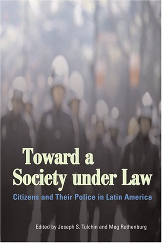 Download Toward a Society under Law: Citizens and Their Police in Latin America (Woodrow Wilson Center Press S) (2006-12-20) PDF