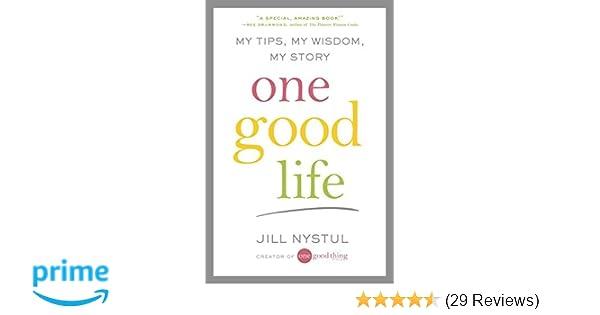 One Good Life My Tips My Wisdom My Story Jill Nystul