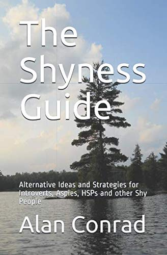 Book: The Shyness Guide - Alternative Ideas and Strategies for Introverts, Aspies, HSPs and other Shy People by Alan Conrad