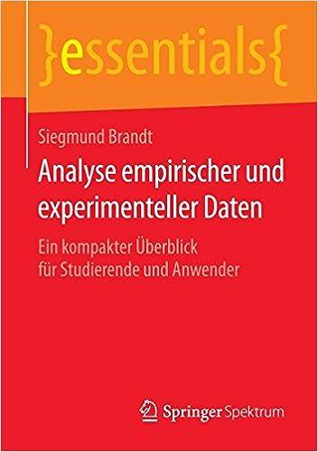 Analyse Empirischer Und Experimenteller Daten: Ein Kompakter Uberblick Fur Studierende Und Anwender (1. Aufl. 2015) (essentials)