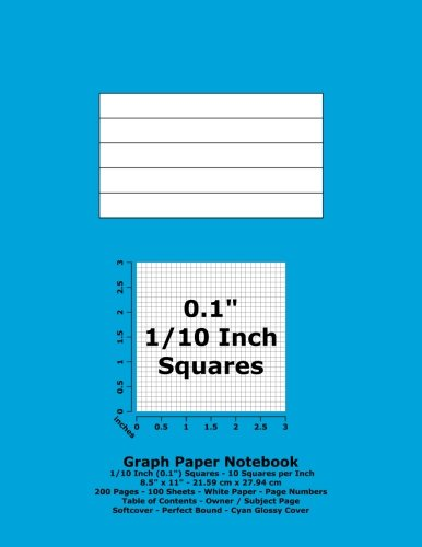 """Graph Paper Notebook: 0.1 Inch (1/10"""") Squares - 8.5"""" x 11"""" - 21.59 cm x 27.94 cm - 200 Pages - 100 Sheets - White Paper - Page Numbers - Table of Contents - Cyan Glossy Cover ebook"""