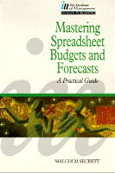 Mastering Spreadsheets, Budgets and Forecasts: How to Save Time and Gain Control of Your Business (Institute of Management)