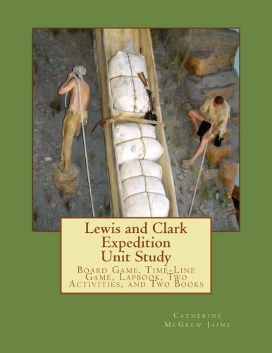 Lewis and Clark Expedition Unit Study: Time-line Game, Board Game, Lapbook, Classroom Activity, and Two Books