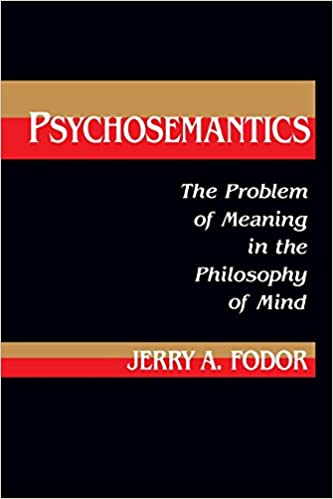 Psychosemantics: The Problem of Meaning in the Philosophy of Mind (Explorations in Cognitive Science)