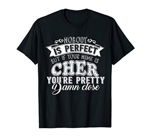 Nobody Is Perfect But If Your Name Is Cher T-Shirt