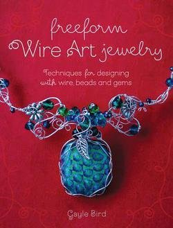 Gayle Bird: Freeform Wire Art Jewelry : Techniques for Designing with Wire, Beads and Gems (Paperback); 2015 (Freeform Wire)