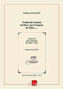 Traicté del'amourdeDieu/ parFrançoisdeSales,... [Edition de 1616] par Sales