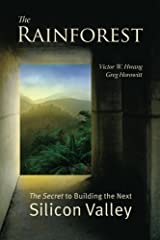 The Rainforest: The Secret to Building the Next Silicon Valley by Victor W. Hwang published by Regenwald (2012) Unknown Binding