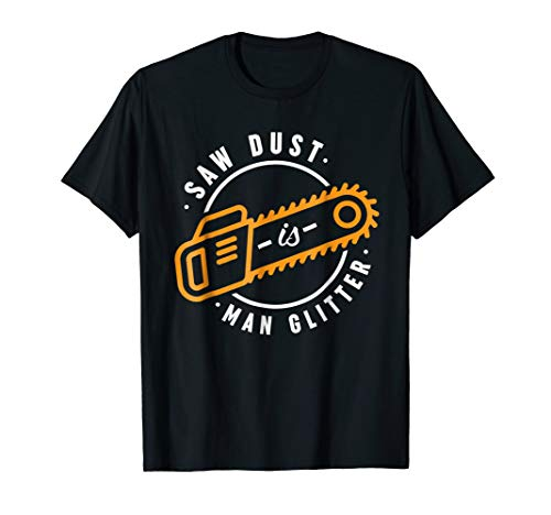 Funny Sawdust Is Man Glitter T-Shirt Woodworking Gift Shirt