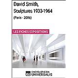 David Smith, Sculptures 1933-1964 (Paris - 2006): Les Fiches Exposition d'Universalis (French Edition)