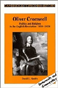 Oliver Cromwell: Politics and Religion in the English Revolution 1640-1658 (Cambridge Topics in History) by Smith, David L. published by Cambridge University Press (1991)