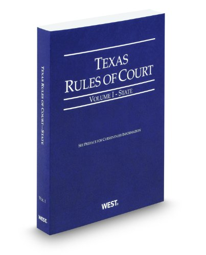 Texas Rules of Court - State, 2011 ed. (Vol. I, Texas Court Rules)