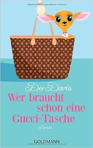 14d8a26978e18 Wer braucht schon eine Gucci-Tasche  Roman  Amazon.de  Dee Davis ...