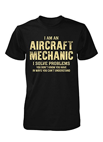I Am An Aircraft Mechanic I Solve Problems You Don't Know - Unisex Tshirt