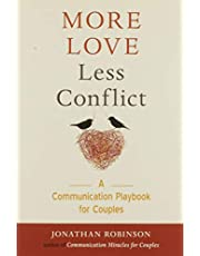 More Love Less Conflict: A Communication Playbook for Couples: (Couples Gift for High Conflict Couples, for Readers of Hold Me Tight, Communication in Marriage, or Fight Less Love More Book)
