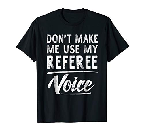 Referee Voice Gifts Funny Sayings Women Men Referee T-Shirt -