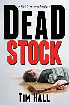 Dead Stock (A Bert Shambles Mystery) (Bert Shambles Mysteries Book 1) by [Hall, Tim]