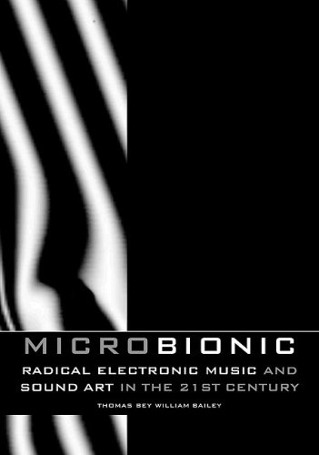 Micro-bionic: Radical Electronic Music and Sound Art in the 21st Century