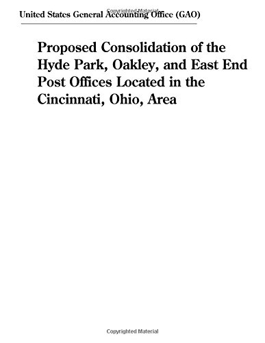 Proposed Consolidation of the Hyde Park, Oakley, and East End Post Offices Located in the Cincinnati, Ohio, (Ohio Post Office)