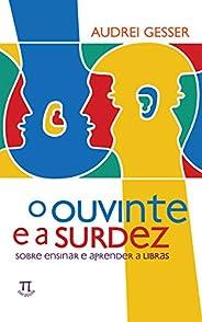 O ouvinte e a surdez: Sobre ensinar e aprender a Libras (Estratégias de ensino Livro 35)
