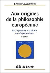Aux origines de la philosophie européenne : De la pensée archaïque au néoplatonisme par Lambros Couloubaritsis
