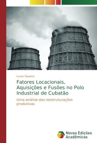 Read Online Fatores Locacionais, Aquisições e Fusões no Polo Industrial de Cubatão: Uma análise das reestruturações produtivas (Portuguese Edition) PDF