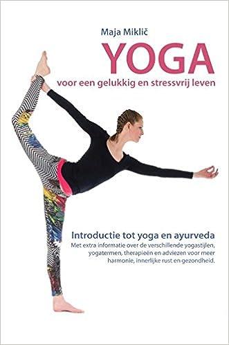 Yoga voor een gelukkig en stressvrij leven: Introductie tot ...