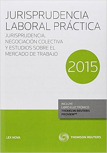 Descarga gratuita de ebooks en pdf. Jurisprudencia Laboral Práctica 2015 (Papel + e-book): Jurisprudencia, negociación colectiva y estudios sobre el mercado de trabajo (Comentarios a Leyes) PDF PDB 8490990492
