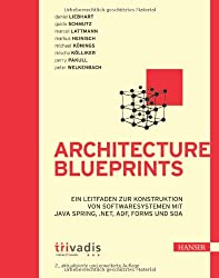 Architecture Blueprints: Ein Leitfaden zur Konstruktion von Softwaresystemen mit Java Spring, .NET, ADF, Forms und SOA