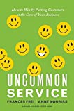 img - for Uncommon Service: How to Win by Putting Customers at the Core of Your Business book / textbook / text book