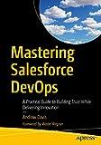 Mastering Salesforce DevOps: A Practical Guide to Building Trust While Delivering Innovation