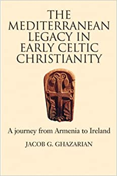 Book The Mediterranean Legacy in Early Celtic Christianity: A Journey from Armenia to Ireland