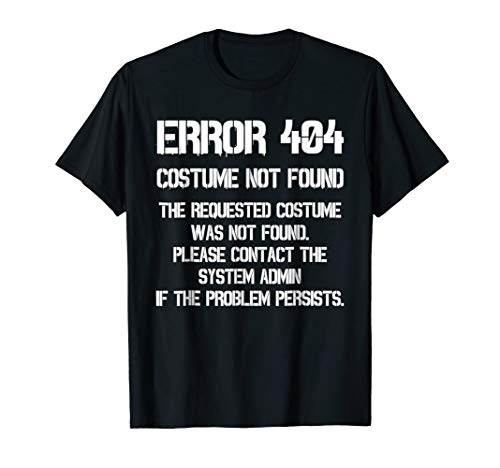 Error 404 T-Shirt Funny Halloween Costume Gifts -