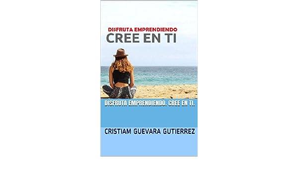 Amazon.com: DISFRUTA EMPRENDIENDO. CREE EN TI. (Spanish Edition) eBook: CRISTIAM GUEVARA GUTIERREZ, MIGUELANGEL GUEVARA PARDO, MERLYS PARDO CASSIANI: Kindle ...