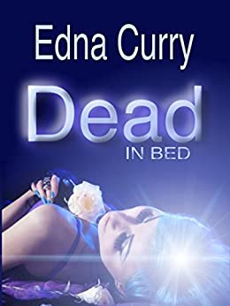 Dead in Bed (Lacey Summers Mystery Series Book 2) by [Curry, Edna]
