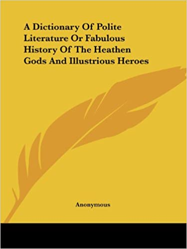 A Dictionary Of Polite Literature Or Fabulous History Of The