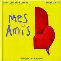 Mes amis par Anne-Caroline Pandolfo