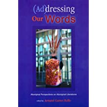 (Ad)dressing Our Words: Aboriginal Perspectives on Aboriginal Literature