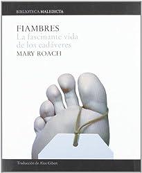 Fiambres: La fascinante vida de los cadáveres (Maledicta) (Spanish Edition)