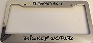 id rather be at disney world script font style chrome automotive license plate frame - Disney License Plate Frame