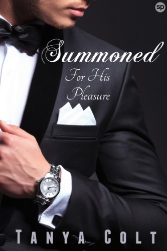 Summoned: For His Pleasure (Billionaire's New Toy Book 1) (Free Adult Erotic Books)